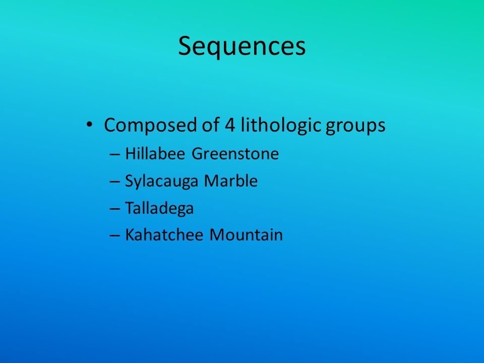 Sequences Composed of 4 lithologic groups Hillabee Greenstone