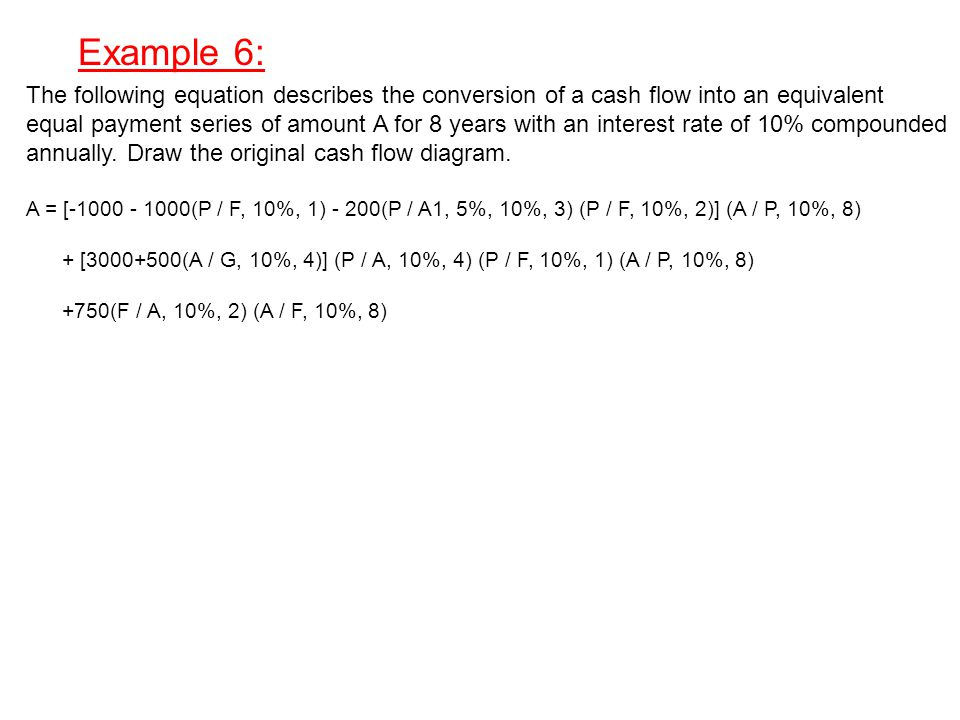 Example 6: The following equation describes the conversion of a cash flow into an equivalent.