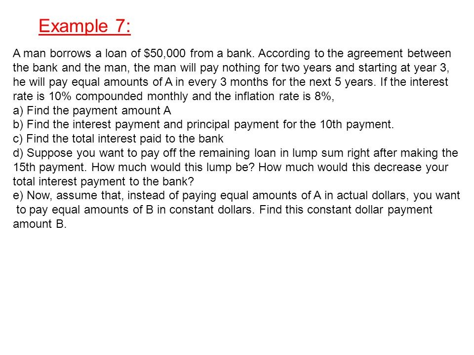 Example 7: A man borrows a loan of $50,000 from a bank. According to the agreement between.