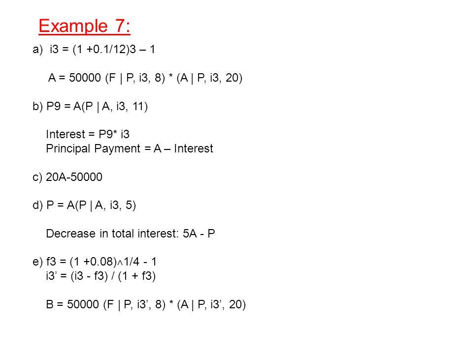 Example 7: a) i3 = (1 +0.1/12)3 – 1. A = 50000 (F   P, i3, 8) * (A   P, i3, 20) b) P9 = A(P   A, i3, 11)