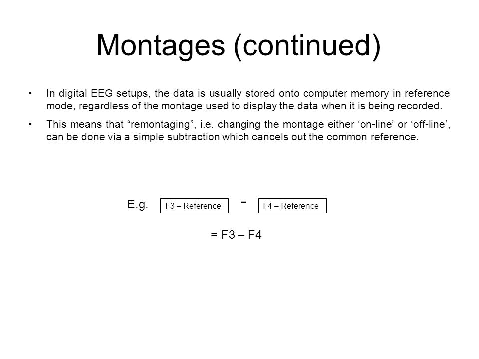 Montages (continued) - E.g. = F3 – F4