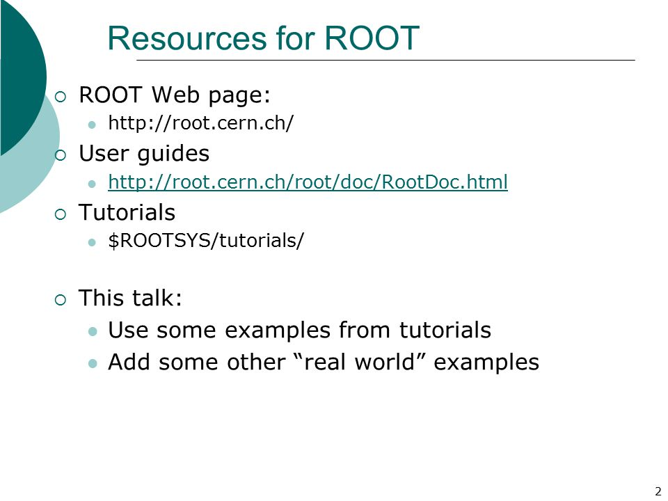 Resources for ROOT ROOT Web page: User guides Tutorials This talk: