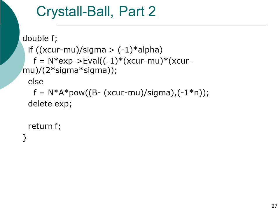 Crystall-Ball, Part 2 double f; if ((xcur-mu)/sigma > (-1)*alpha)