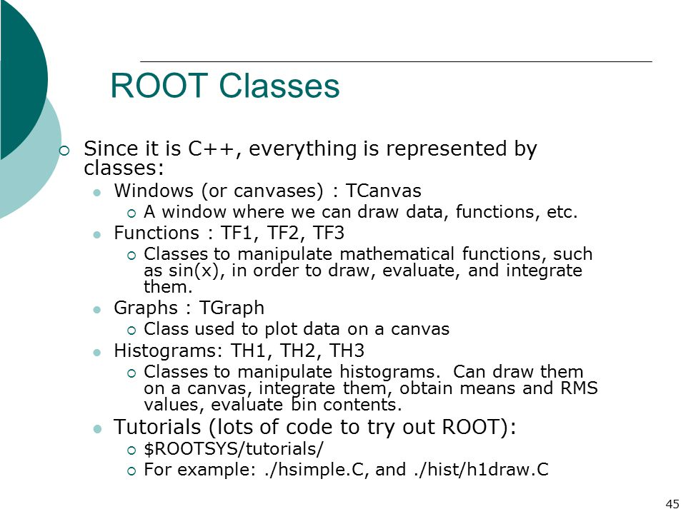 ROOT Classes Since it is C++, everything is represented by classes: