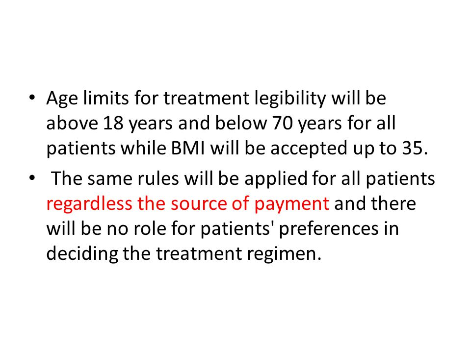 Age limits for treatment legibility will be above 18 years and below 70 years for all patients while BMI will be accepted up to 35.