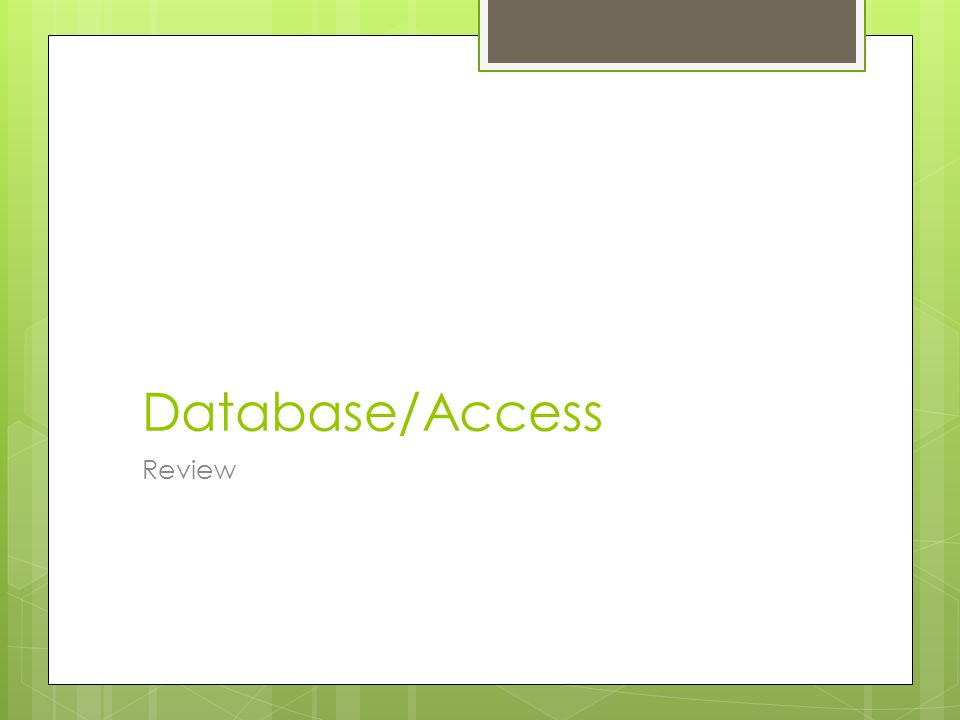 Database/Access Review