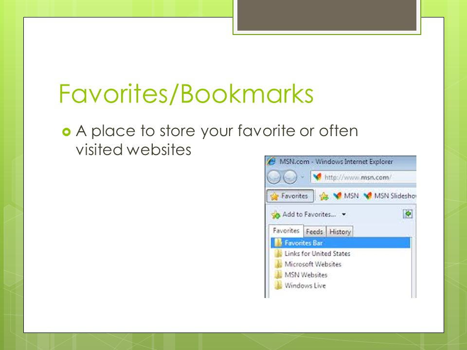 Favorites/Bookmarks A place to store your favorite or often visited websites