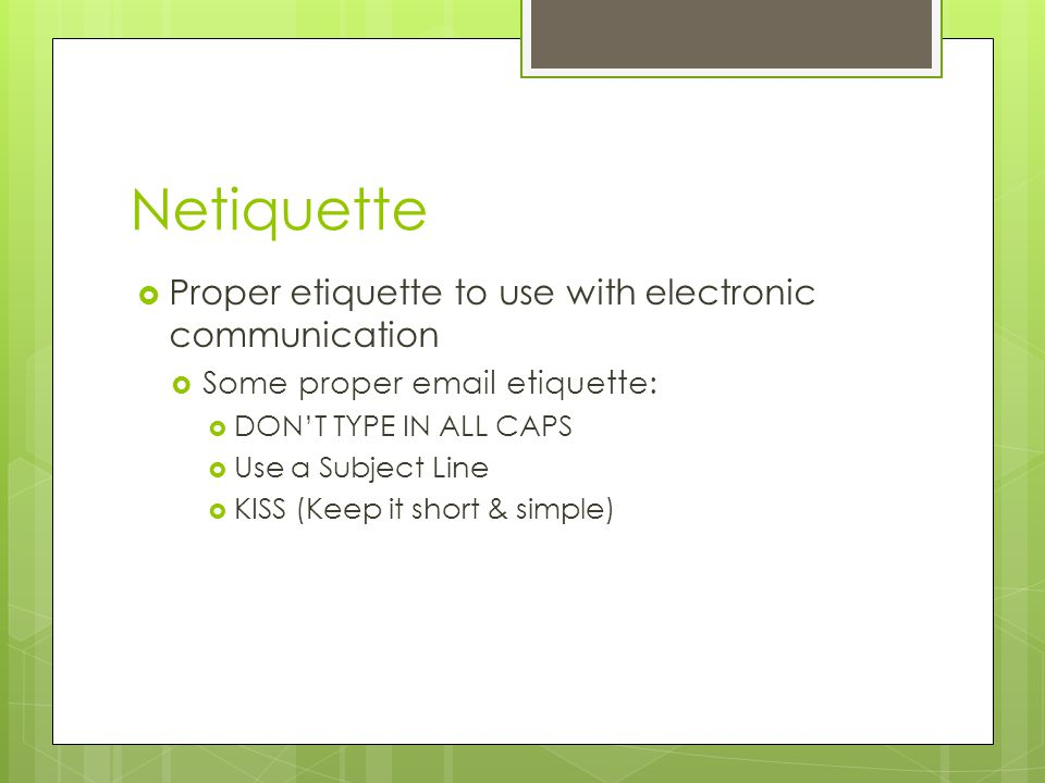 Netiquette Proper etiquette to use with electronic communication