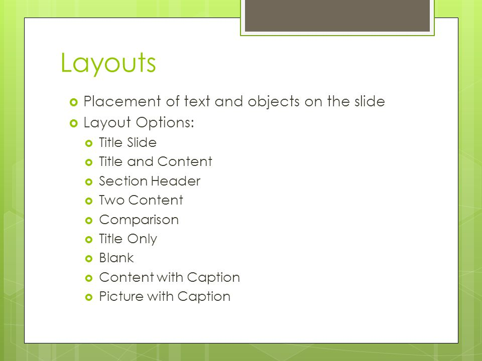 Layouts Placement of text and objects on the slide Layout Options: