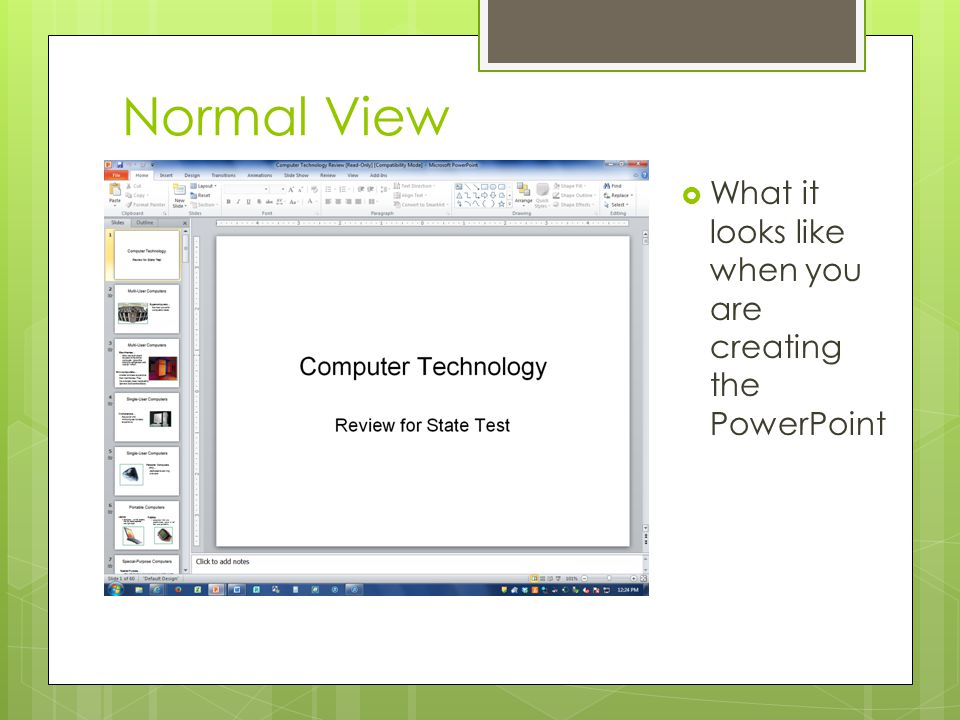 Normal View What it looks like when you are creating the PowerPoint