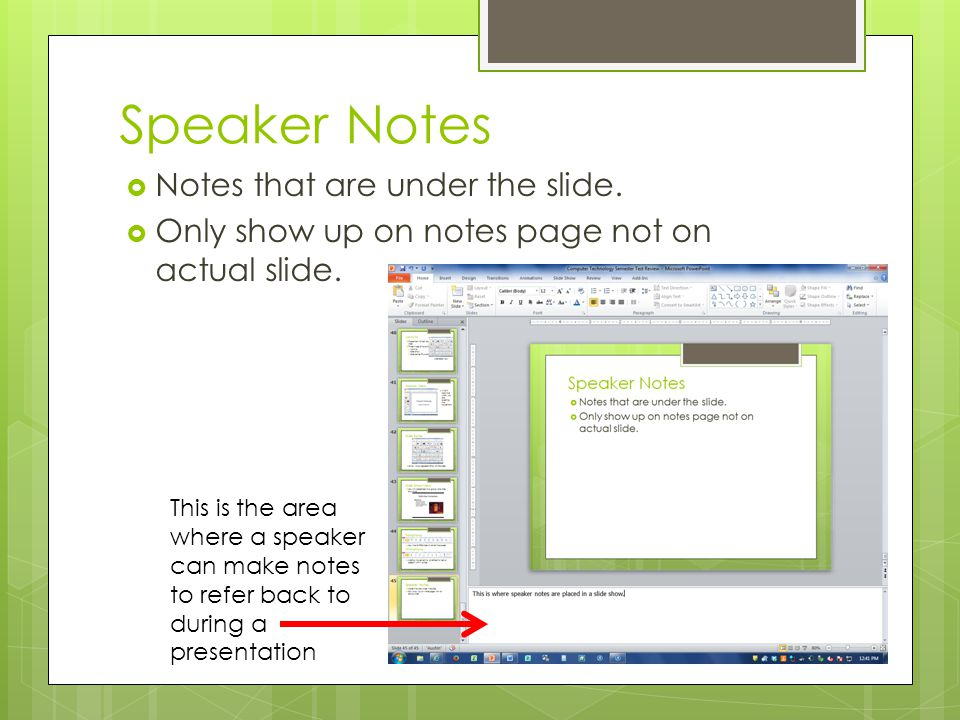 Speaker Notes Notes that are under the slide.