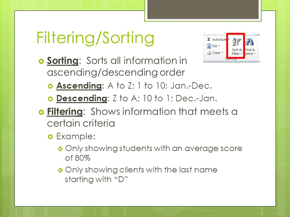 Filtering/Sorting Sorting: Sorts all information in ascending/descending order. Ascending: A to Z; 1 to 10; Jan.-Dec.