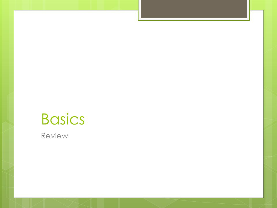 Basics Review