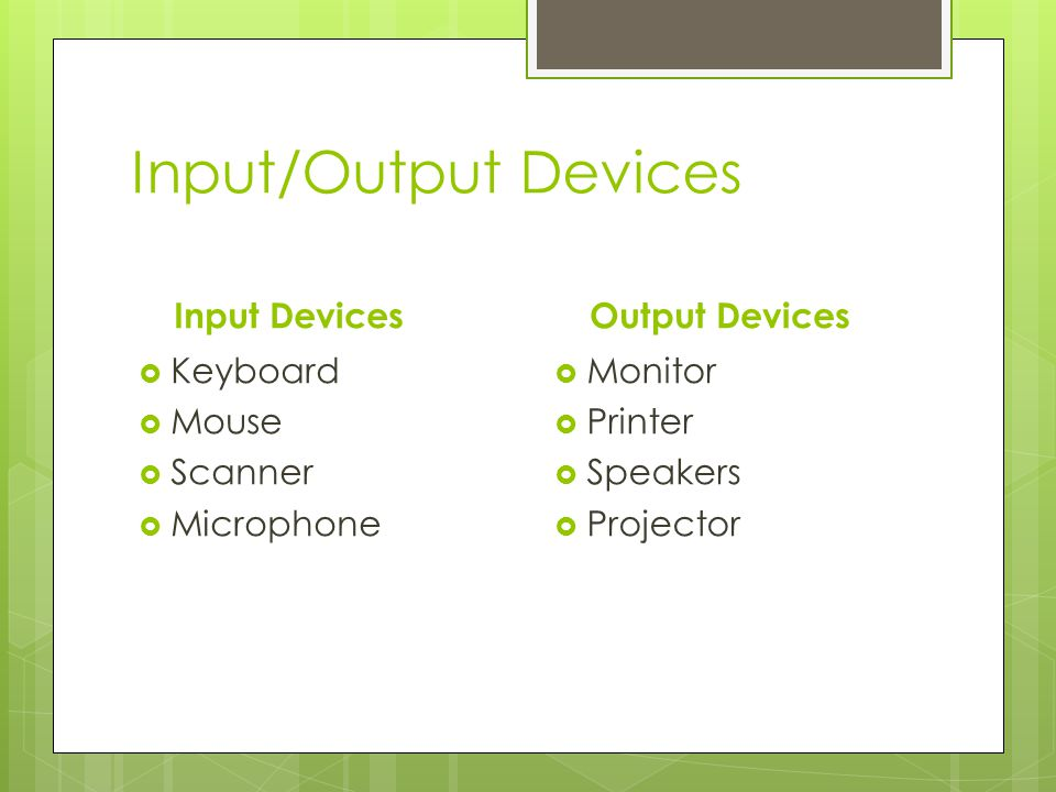 Input/Output Devices Input Devices Output Devices Keyboard Mouse