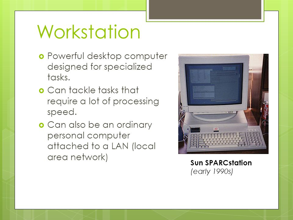Workstation Powerful desktop computer designed for specialized tasks.