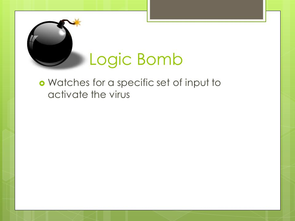 Logic Bomb Watches for a specific set of input to activate the virus