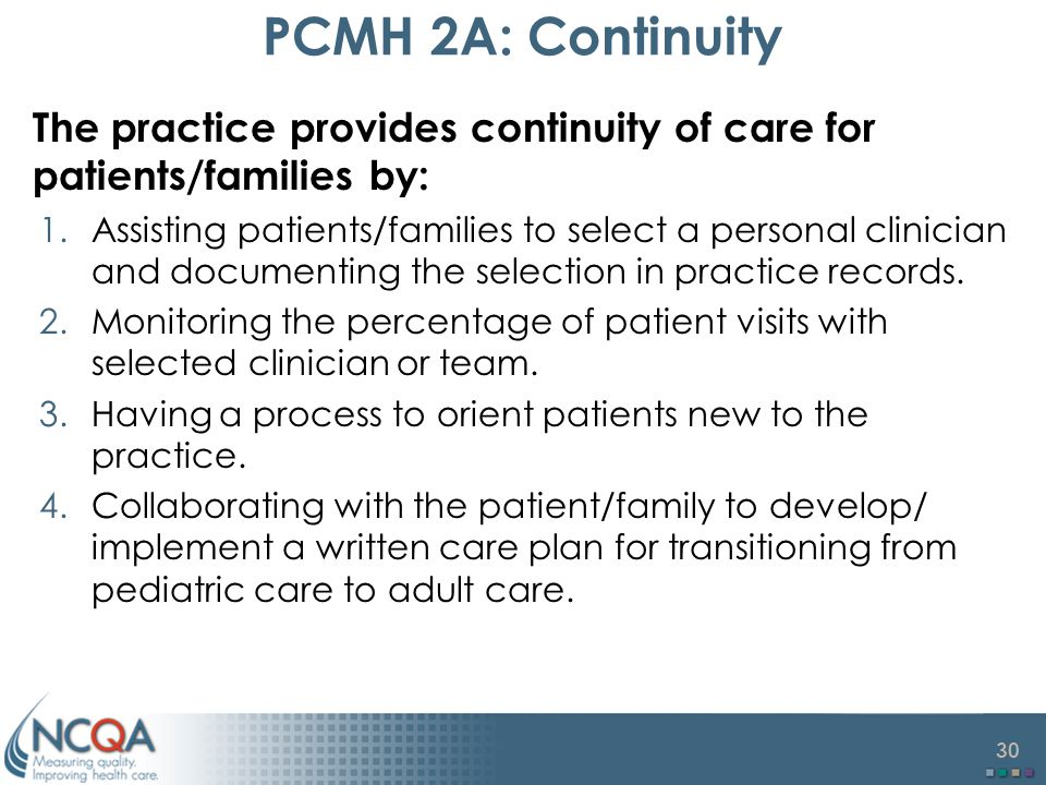 PCMH 2A: Continuity The practice provides continuity of care for patients/families by: