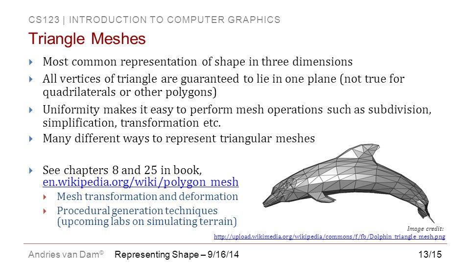 Triangle Meshes Most common representation of shape in three dimensions.