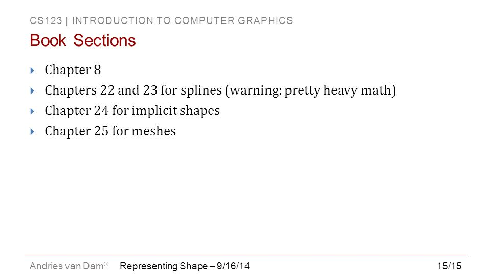 Book Sections Chapter 8. Chapters 22 and 23 for splines (warning: pretty heavy math) Chapter 24 for implicit shapes.