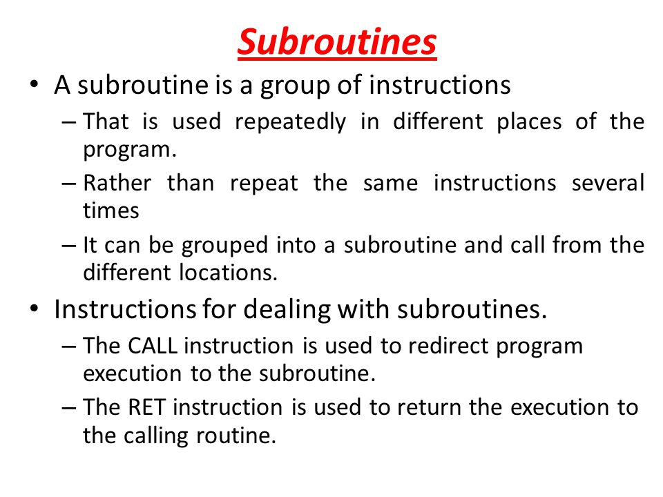 Subroutines A subroutine is a group of instructions