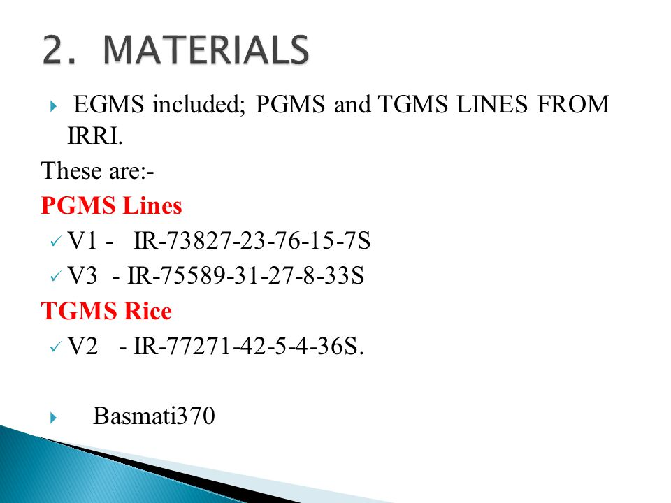 2. MATERIALS EGMS included; PGMS and TGMS LINES FROM IRRI. These are:-