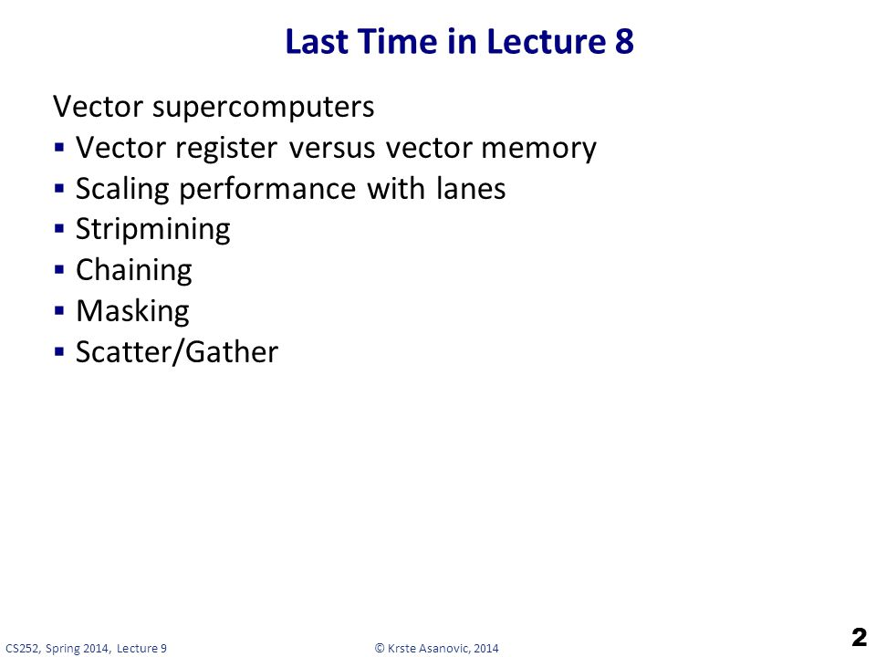 Last Time in Lecture 8 Vector supercomputers
