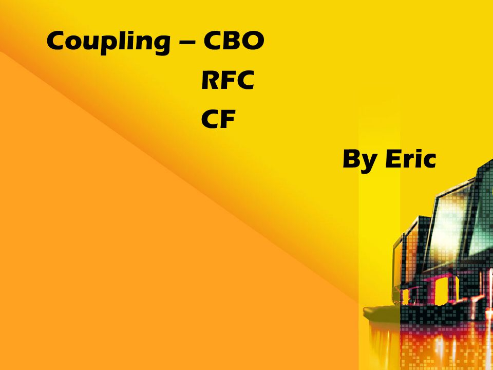 Coupling – CBO RFC CF By Eric