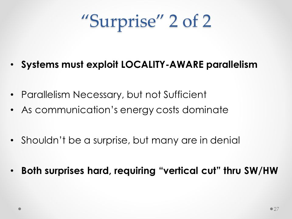 Surprise 2 of 2 Systems must exploit LOCALITY-AWARE parallelism