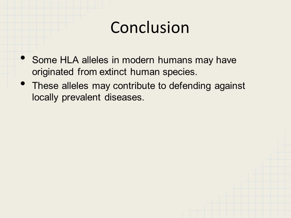 Conclusion Some HLA alleles in modern humans may have originated from extinct human species.