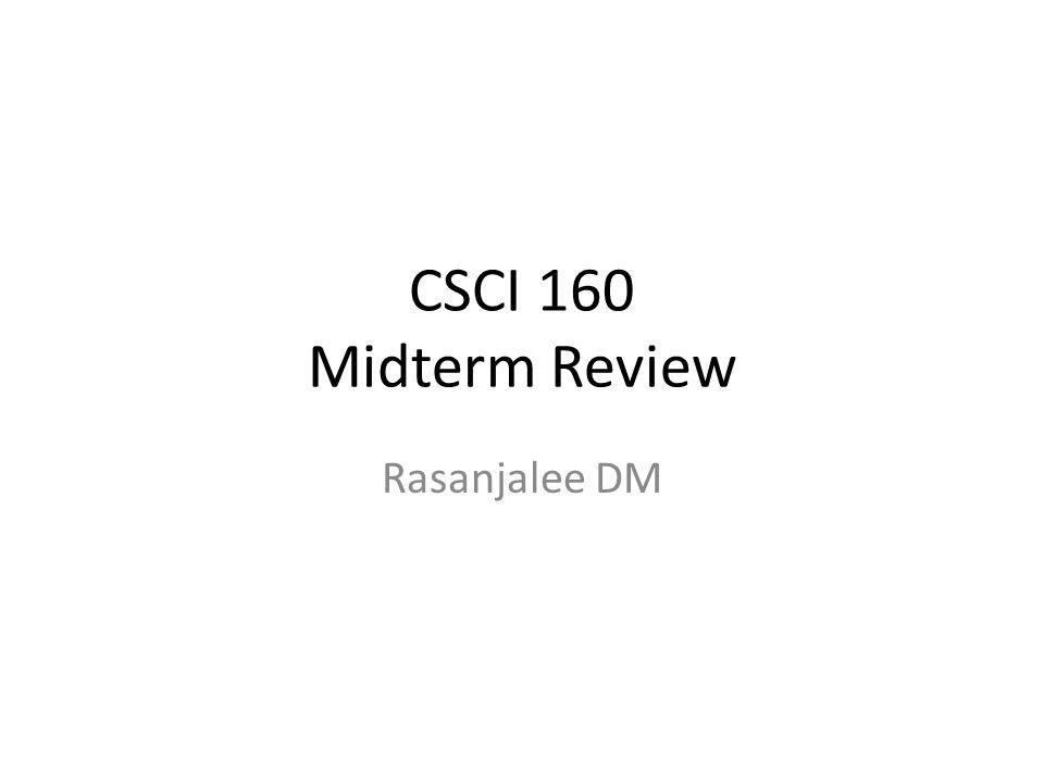 CSCI 160 Midterm Review Rasanjalee DM