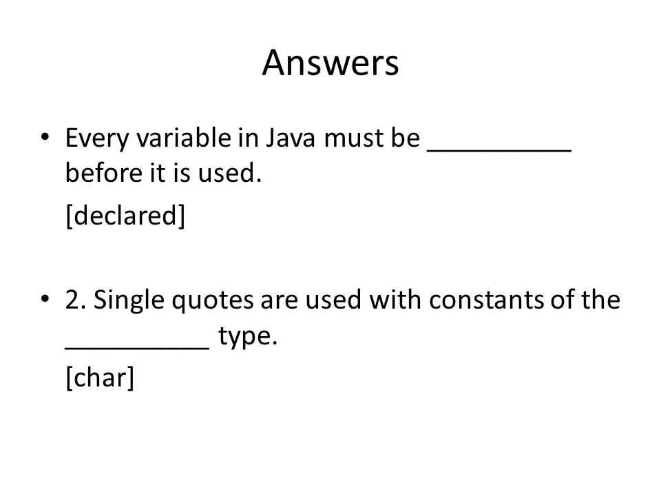 Answers Every variable in Java must be __________ before it is used.