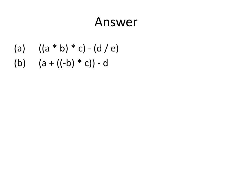 Answer ((a * b) * c) - (d / e) (a + ((-b) * c)) - d