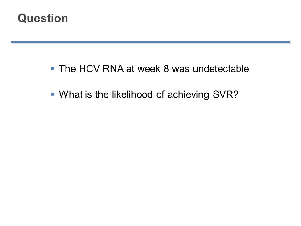Question The HCV RNA at week 8 was undetectable