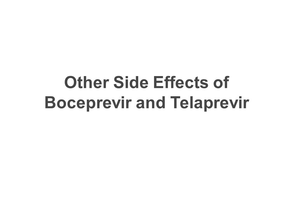 Other Side Effects of Boceprevir and Telaprevir