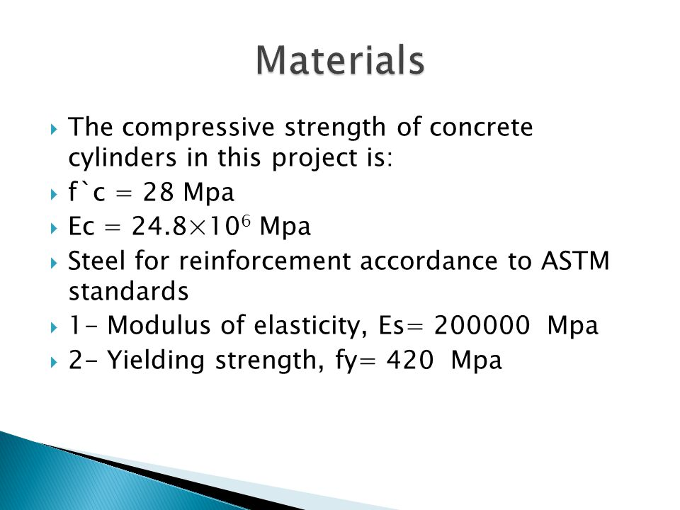 Materials The compressive strength of concrete cylinders in this project is: f`c = 28 Mpa. Ec = 24.8×106 Mpa.