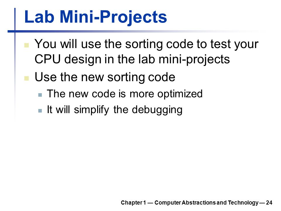 Lab Mini-Projects You will use the sorting code to test your CPU design in the lab mini-projects. Use the new sorting code.