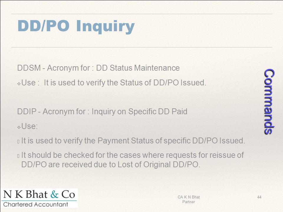 Commands DD/PO Inquiry DDSM - Acronym for : DD Status Maintenance