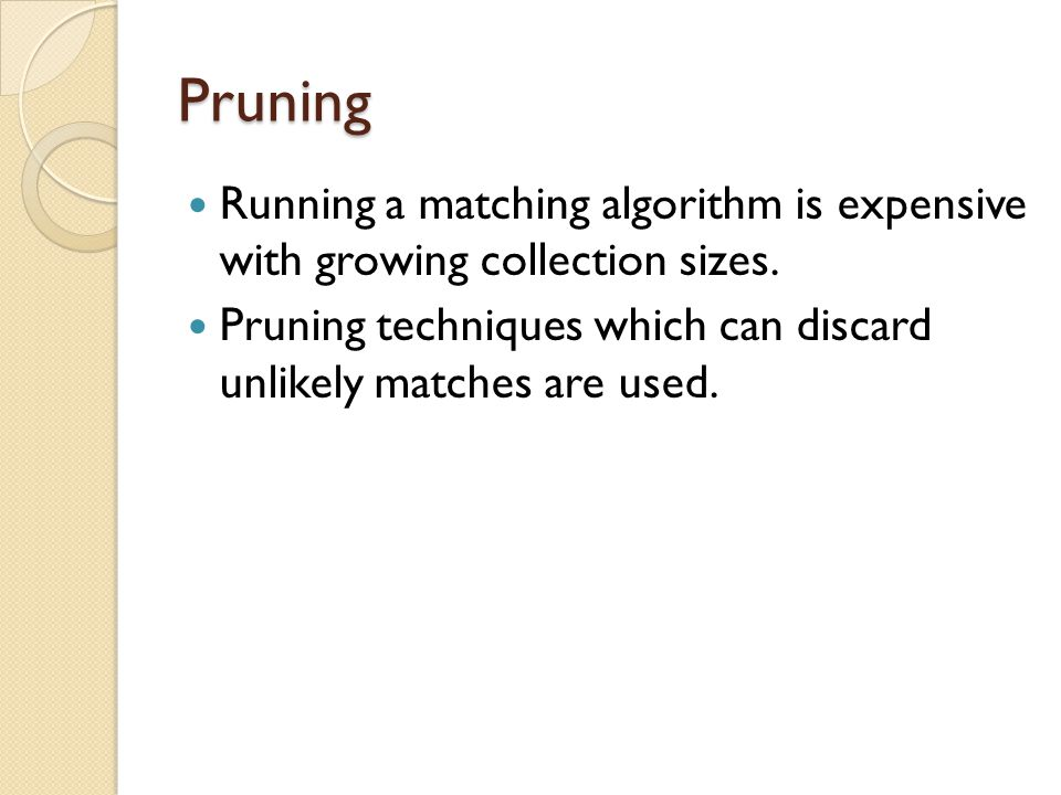 Pruning Running a matching algorithm is expensive with growing collection sizes.