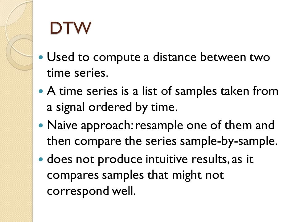 DTW Used to compute a distance between two time series.