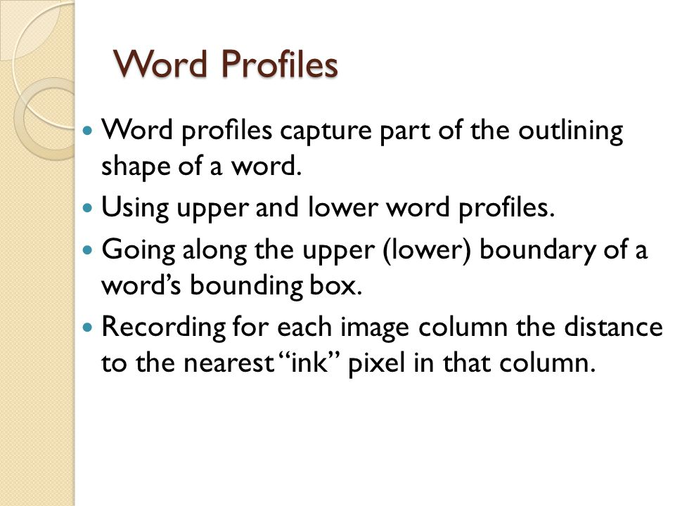 Word Profiles Word profiles capture part of the outlining shape of a word. Using upper and lower word profiles.