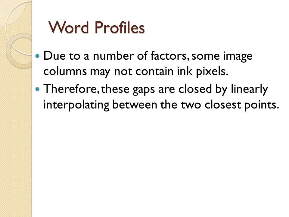 Word Profiles Due to a number of factors, some image columns may not contain ink pixels.