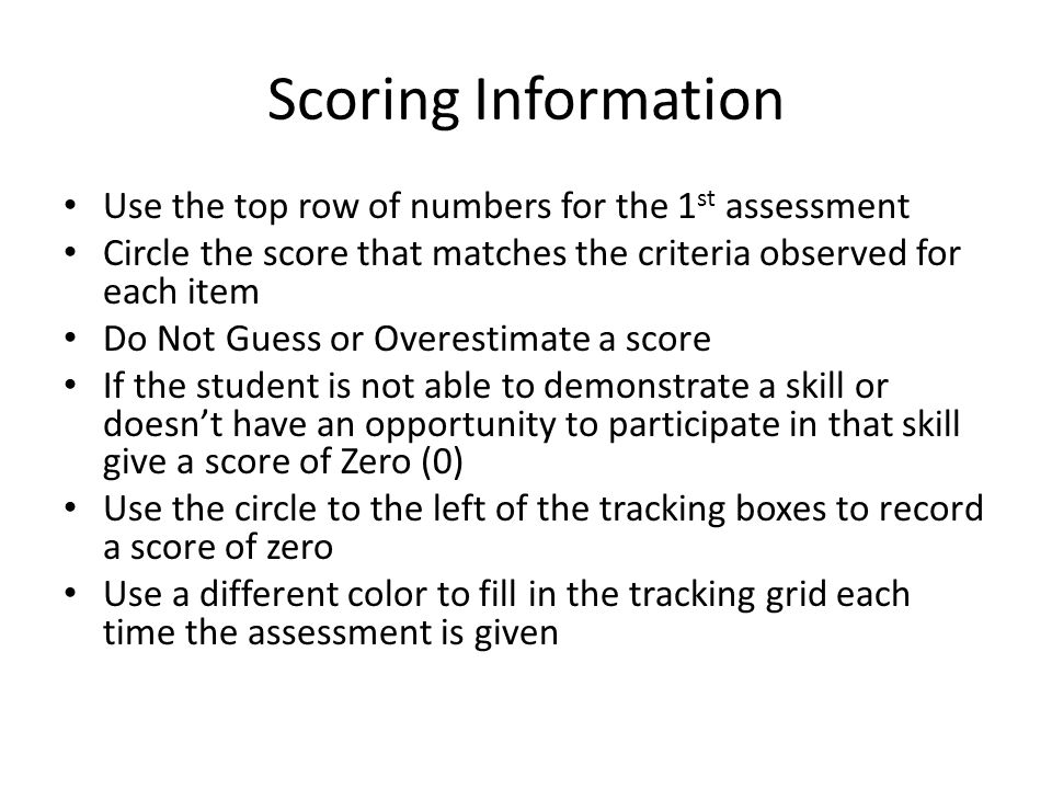Scoring Information Use the top row of numbers for the 1st assessment