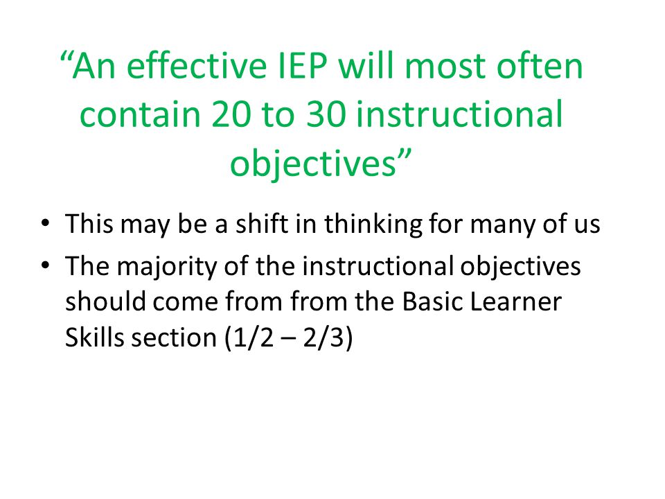 An effective IEP will most often contain 20 to 30 instructional objectives