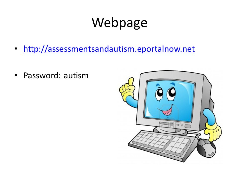 Webpage http://assessmentsandautism.eportalnow.net Password: autism