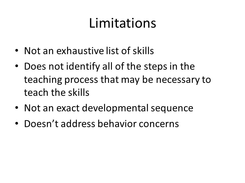 Limitations Not an exhaustive list of skills
