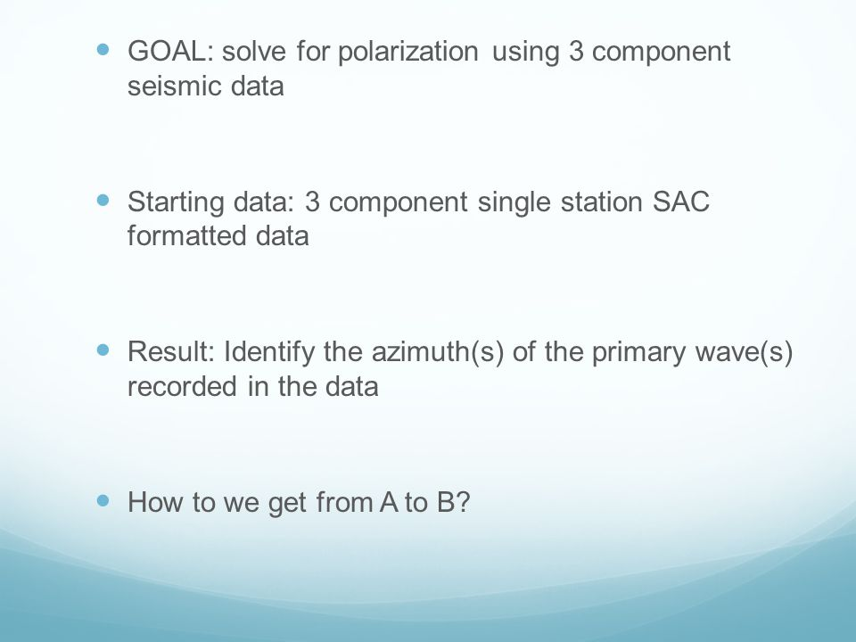 GOAL: solve for polarization using 3 component seismic data