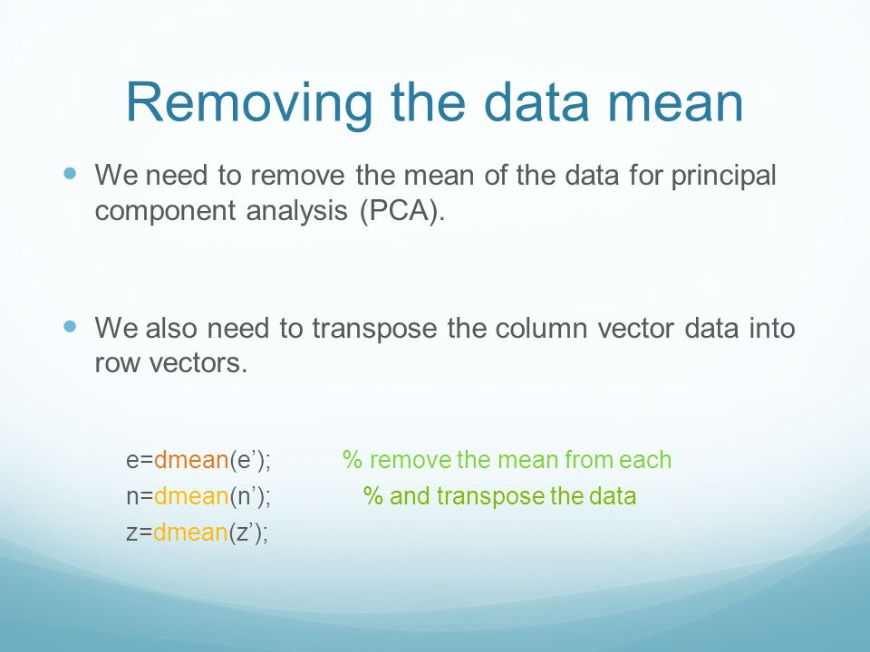 Removing the data mean We need to remove the mean of the data for principal component analysis (PCA).