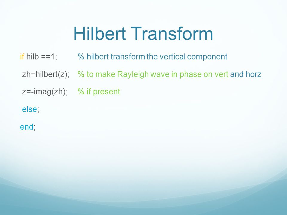 Hilbert Transform if hilb ==1; % hilbert transform the vertical component. zh=hilbert(z); % to make Rayleigh wave in phase on vert and horz.