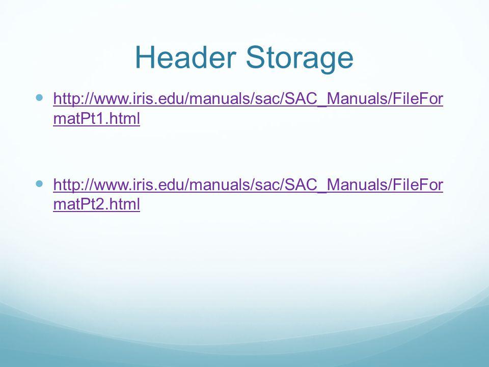Header Storage http://www.iris.edu/manuals/sac/SAC_Manuals/FileFor matPt1.html.