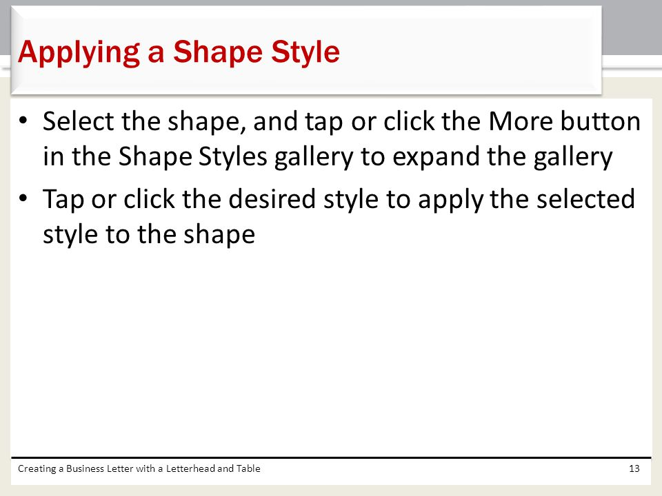 Applying a Shape Style Select the shape, and tap or click the More button in the Shape Styles gallery to expand the gallery.